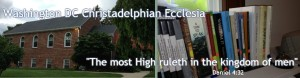 Welcome to the Washington DC Christadelphian Ecclesia in Adelphi Maryland - The most High Ruleth in the kingdom of men